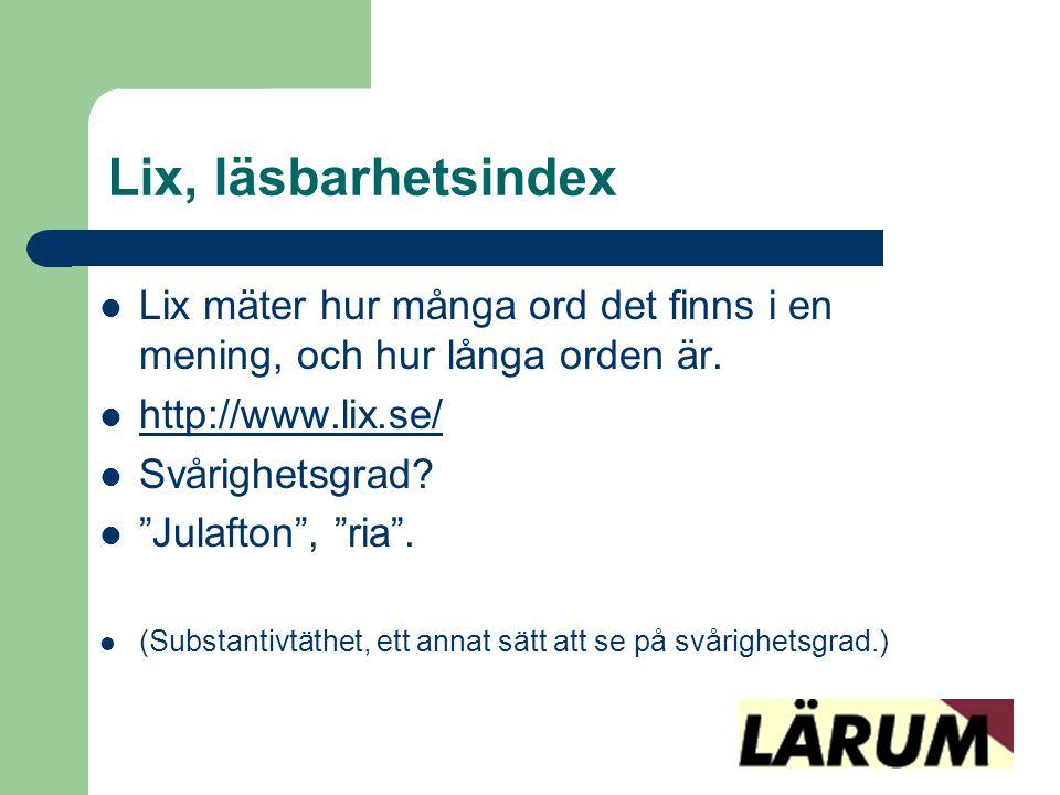 Lix, läsbarhetsindex  Lix mäter hur många ord det finns i en mening, och hur långa orden är.  http://www.lix.se/ http://www.lix.se/  Svårighetsgrad