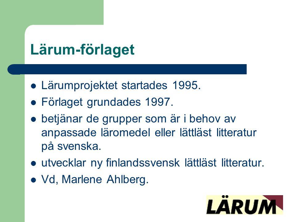 Lärum-förlaget  Lärumprojektet startades 1995.  Förlaget grundades 1997.  betjänar de grupper som är i behov av anpassade läromedel eller lättläst
