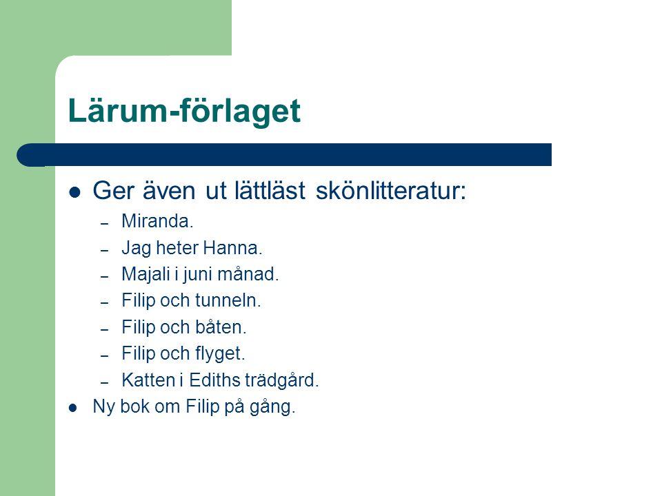 Lärum-förlaget  Ger även ut lättläst skönlitteratur: – Miranda. – Jag heter Hanna. – Majali i juni månad. – Filip och tunneln. – Filip och båten. – F