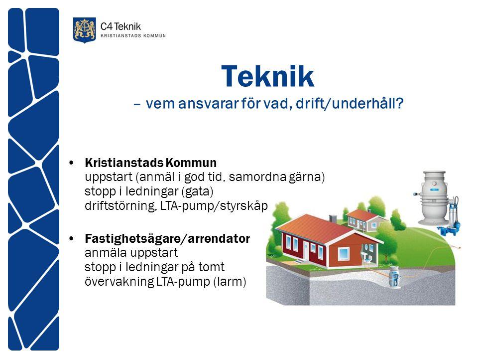 Teknik – vem ansvarar för vad, drift/underhåll? •Kristianstads Kommun uppstart (anmäl i god tid, samordna gärna) stopp i ledningar (gata) driftstörnin