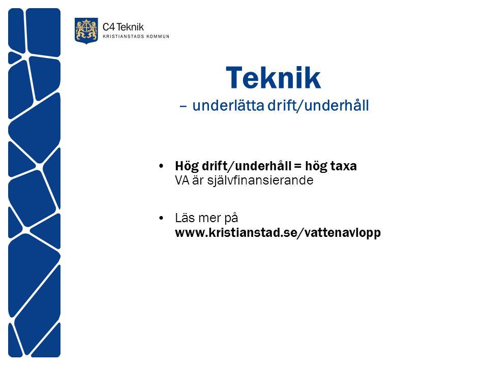 Teknik – underlätta drift/underhåll •Hög drift/underhåll = hög taxa VA är självfinansierande •Läs mer på www.kristianstad.se/vattenavlopp