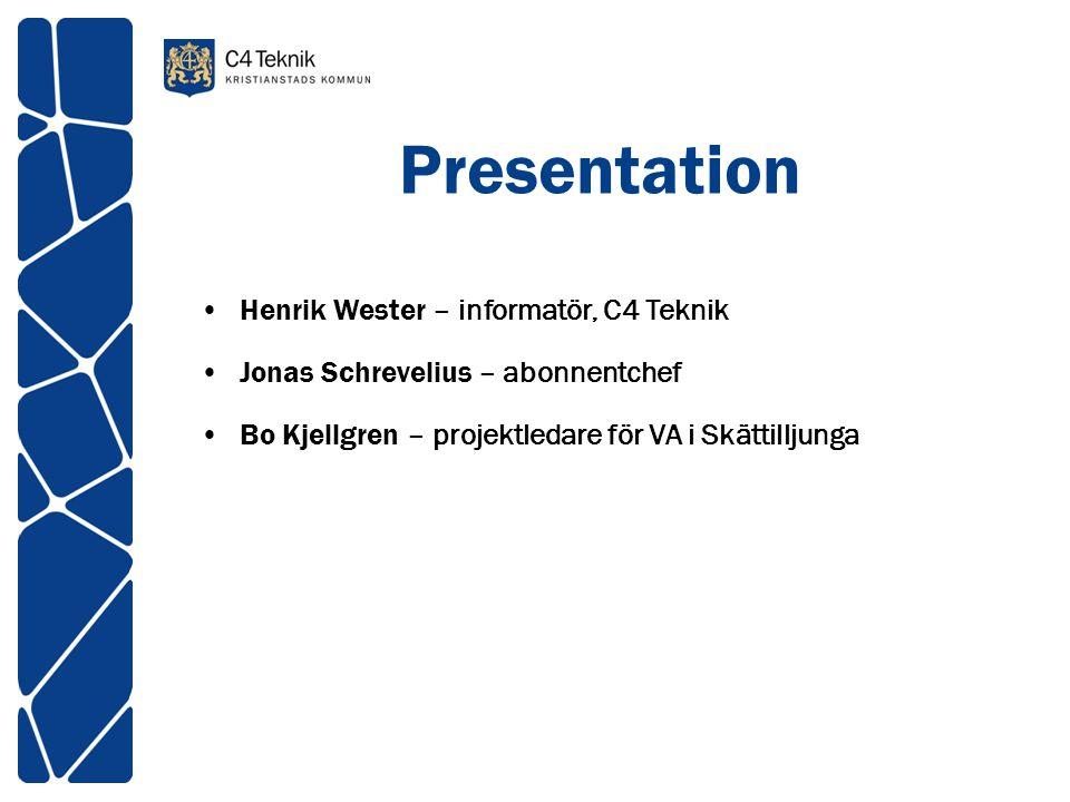 Presentation •Henrik Wester – informatör, C4 Teknik •Jonas Schrevelius – abonnentchef •Bo Kjellgren – projektledare för VA i Skättilljunga
