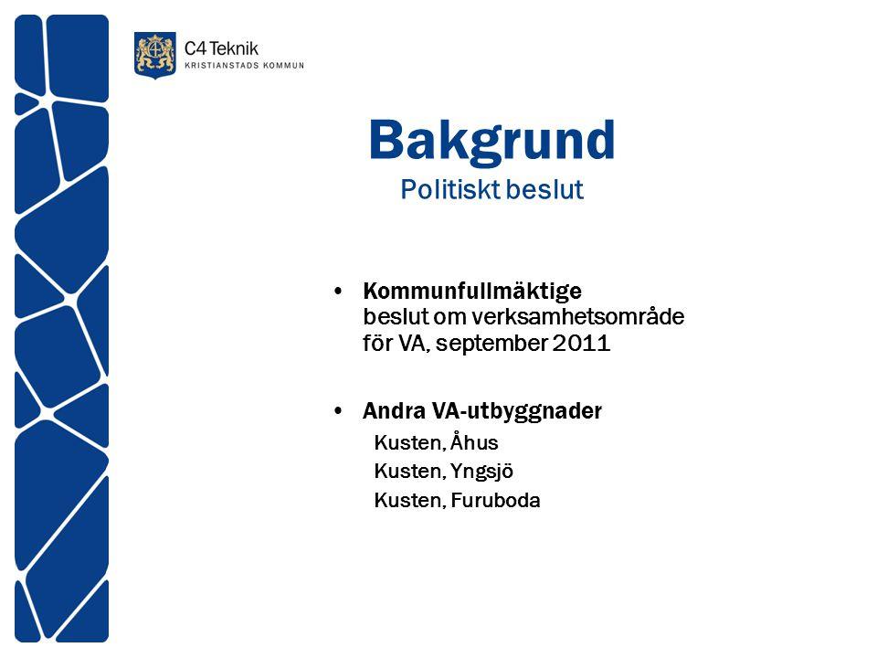 Bakgrund Politiskt beslut •Kommunfullmäktige beslut om verksamhetsområde för VA, september 2011 •Andra VA-utbyggnader Kusten, Åhus Kusten, Yngsjö Kust