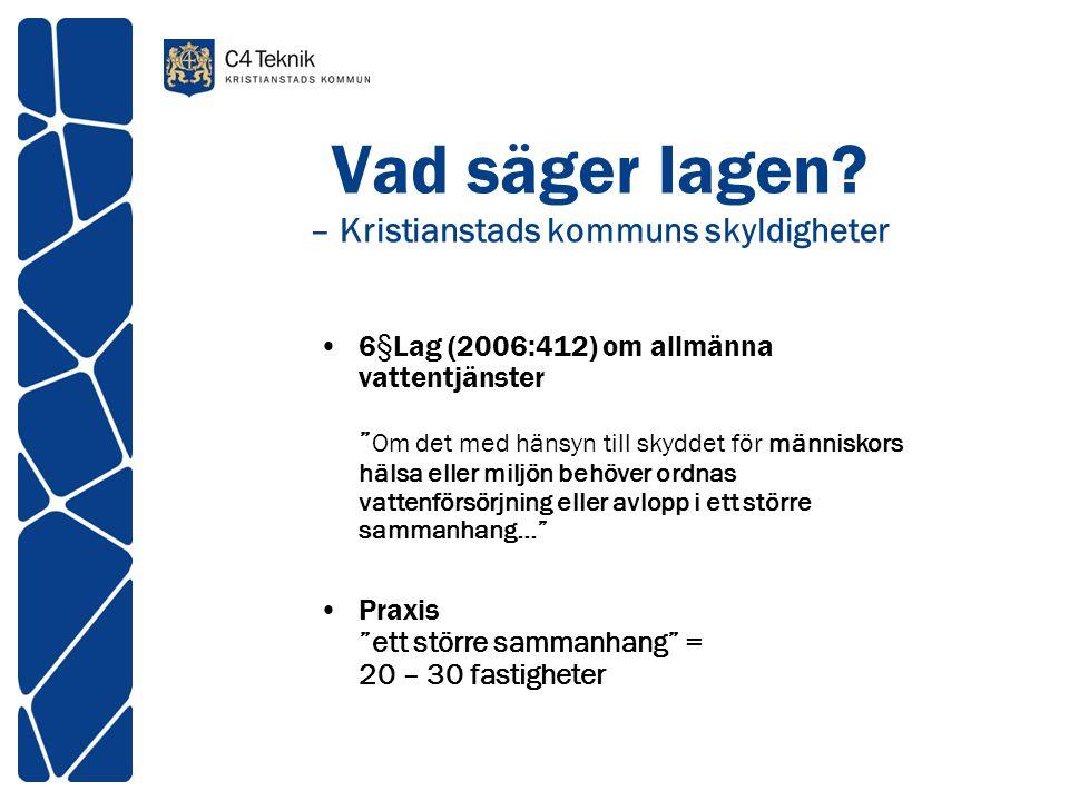 """Vad säger lagen? – Kristianstads kommuns skyldigheter •6§Lag (2006:412) om allmänna vattentjänster """" Om det med hänsyn till skyddet för människors häl"""