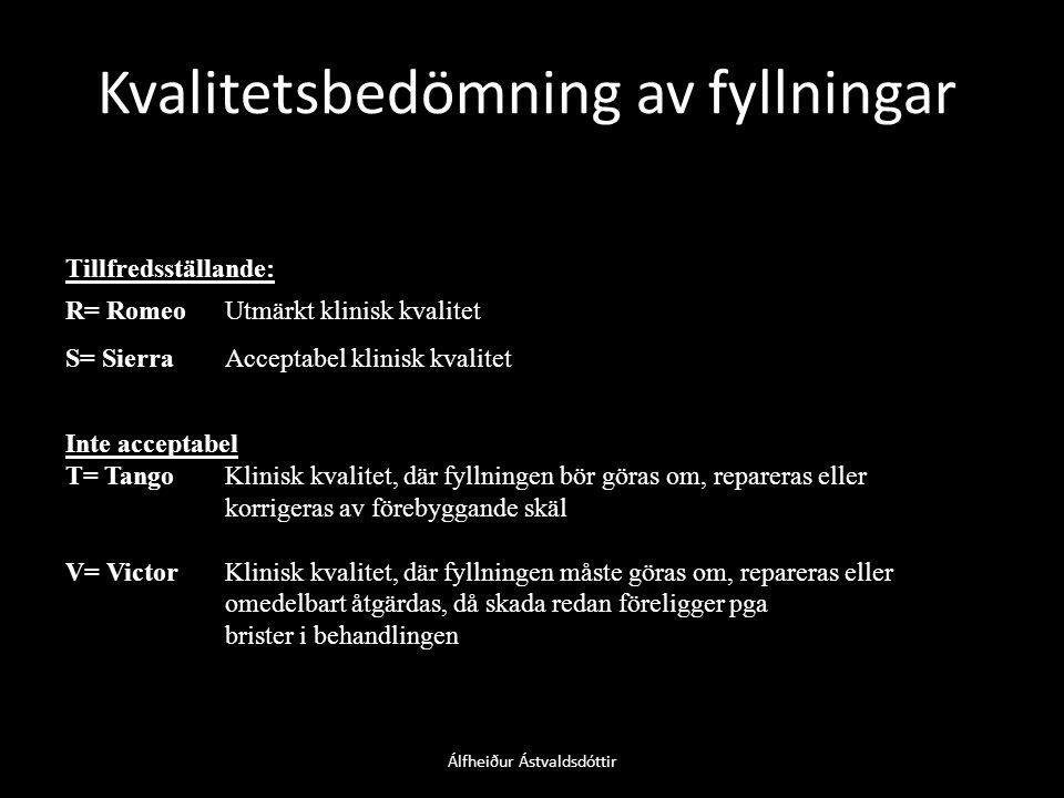 Kvalitetsbedömning av fyllningar Álfheiður Ástvaldsdóttir Tillfredsställande: R= RomeoUtmärkt klinisk kvalitet S= SierraAcceptabel klinisk kvalitet Inte acceptabel T= TangoKlinisk kvalitet, där fyllningen bör göras om, repareras eller korrigeras av förebyggande skäl V= VictorKlinisk kvalitet, där fyllningen måste göras om, repareras eller omedelbart åtgärdas, då skada redan föreligger pga brister i behandlingen
