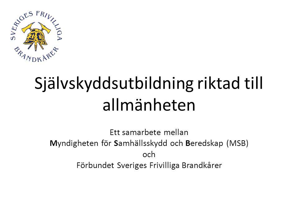 Självskyddsutbildning riktad till allmänheten Ett samarbete mellan Myndigheten för Samhällsskydd och Beredskap (MSB) och Förbundet Sveriges Frivilliga