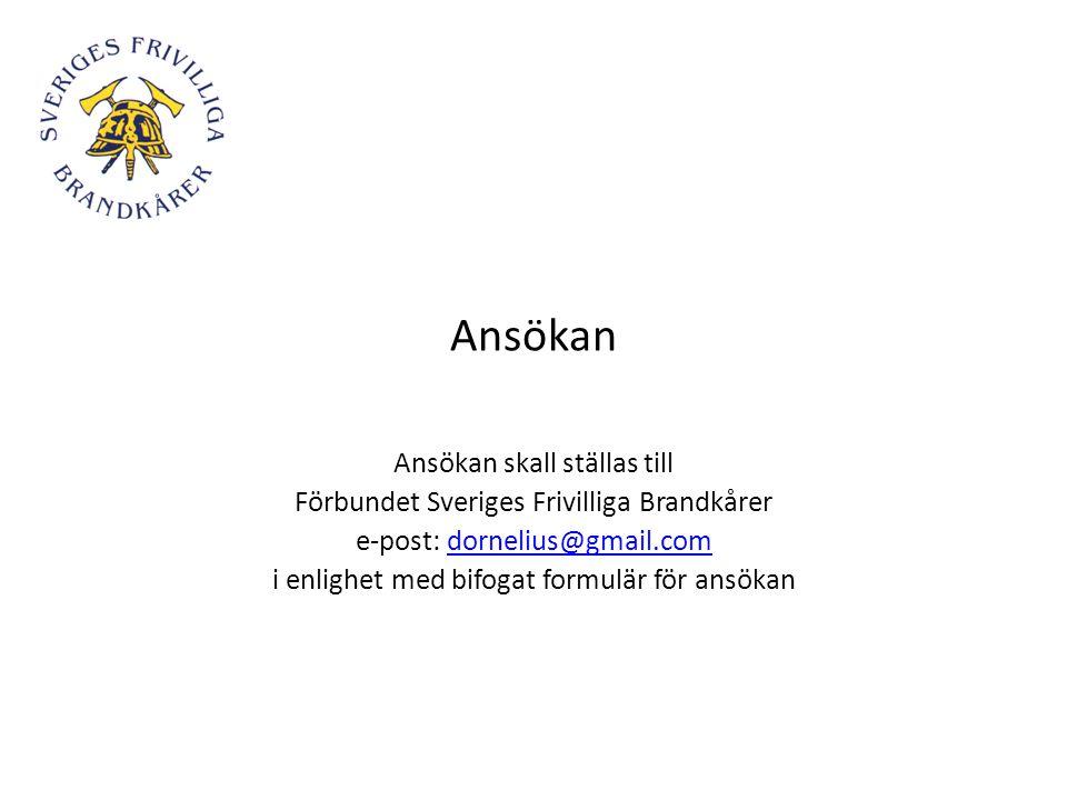 Ansökan Ansökan skall ställas till Förbundet Sveriges Frivilliga Brandkårer e-post: dornelius@gmail.comdornelius@gmail.com i enlighet med bifogat form