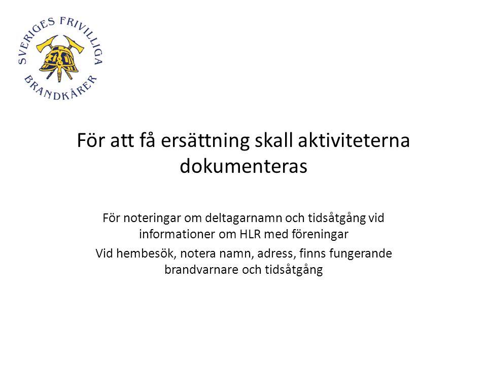För att få ersättning skall aktiviteterna dokumenteras För noteringar om deltagarnamn och tidsåtgång vid informationer om HLR med föreningar Vid hembe