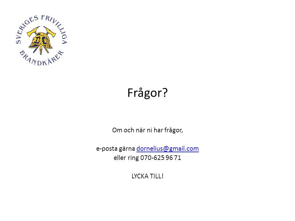 Frågor? Om och när ni har frågor, e-posta gärna dornelius@gmail.comdornelius@gmail.com eller ring 070-625 96 71 LYCKA TILL!