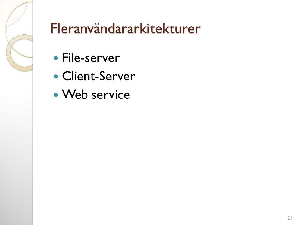 Fleranvändararkitekturer  File-server  Client-Server  Web service 21