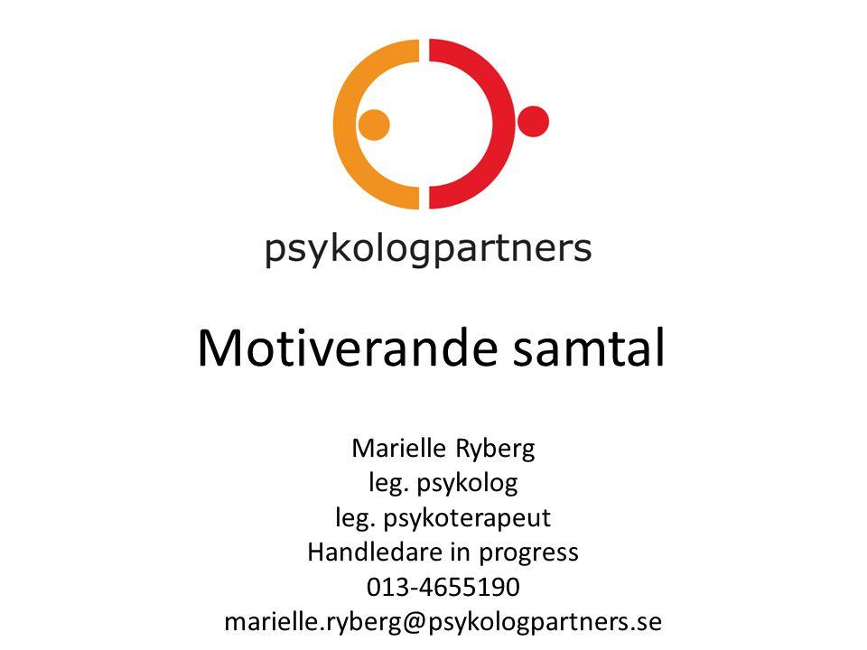 Motiverande samtal Marielle Ryberg leg. psykolog leg. psykoterapeut Handledare in progress 013-4655190 marielle.ryberg@psykologpartners.se