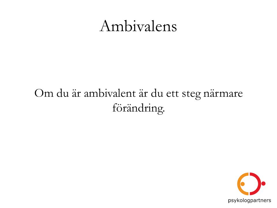 Ambivalens Om du är ambivalent är du ett steg närmare förändring. 15