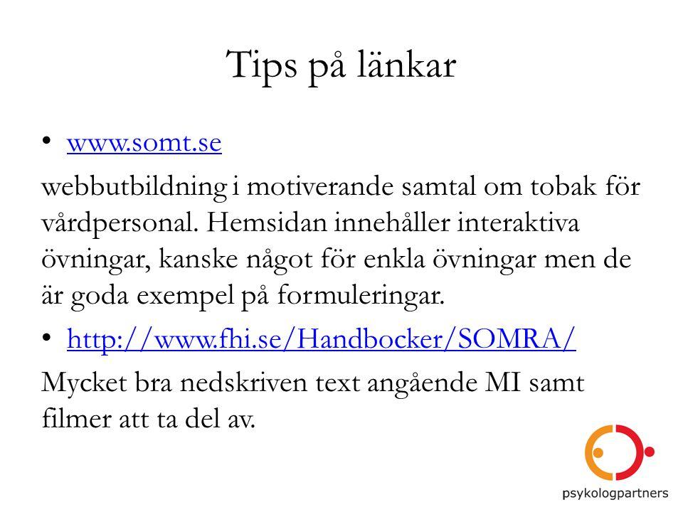 Tips på länkar • www.somt.se www.somt.se webbutbildning i motiverande samtal om tobak för vårdpersonal. Hemsidan innehåller interaktiva övningar, kans