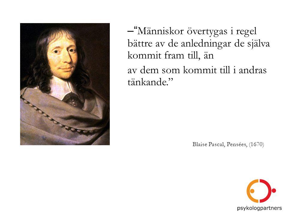 """– """"Människor övertygas i regel bättre av de anledningar de själva kommit fram till, än av dem som kommit till i andras tänkande."""" Blaise Pascal, Pensé"""