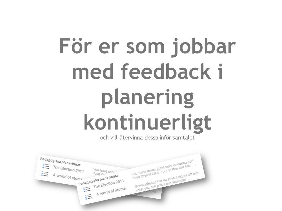 www.unikum.net För er som jobbar med feedback i planering kontinuerligt och vill återvinna dessa inför samtalet