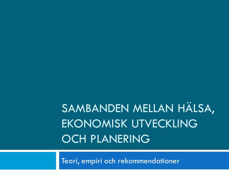 SAMBANDEN MELLAN HÄLSA, EKONOMISK UTVECKLING OCH PLANERING Teori, empiri och rekommendationer