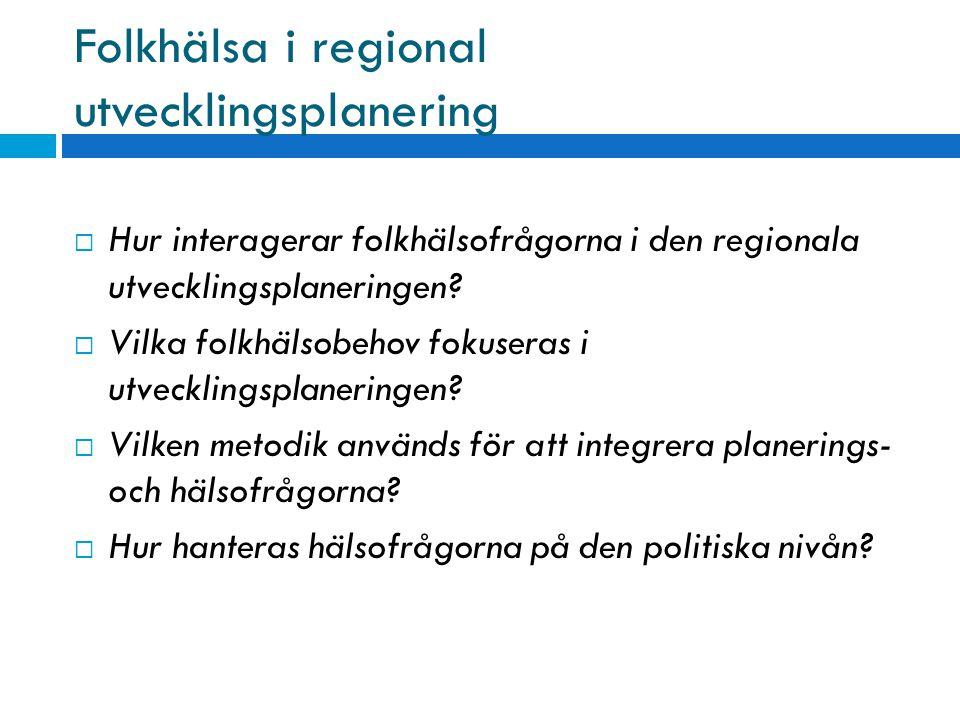 Folkhälsa i regional utvecklingsplanering  Hur interagerar folkhälsofrågorna i den regionala utvecklingsplaneringen?  Vilka folkhälsobehov fokuseras