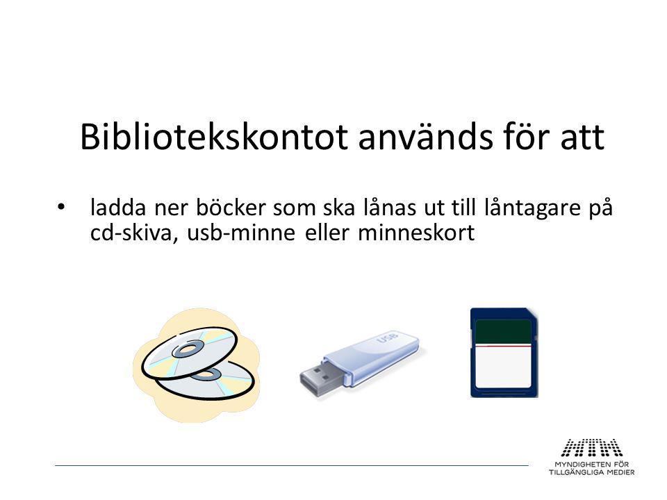 Bibliotekskontot används för att • ladda ner böcker som ska lånas ut till låntagare på cd-skiva, usb-minne eller minneskort
