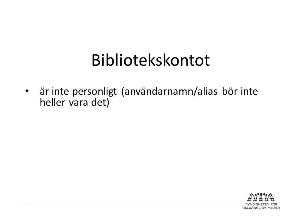 Bibliotekskontot • är inte personligt (användarnamn/alias bör inte heller vara det)