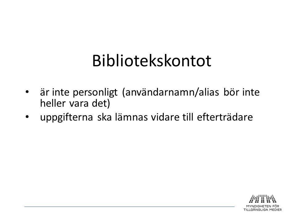 Bibliotekskontot • är inte personligt (användarnamn/alias bör inte heller vara det) • uppgifterna ska lämnas vidare till efterträdare