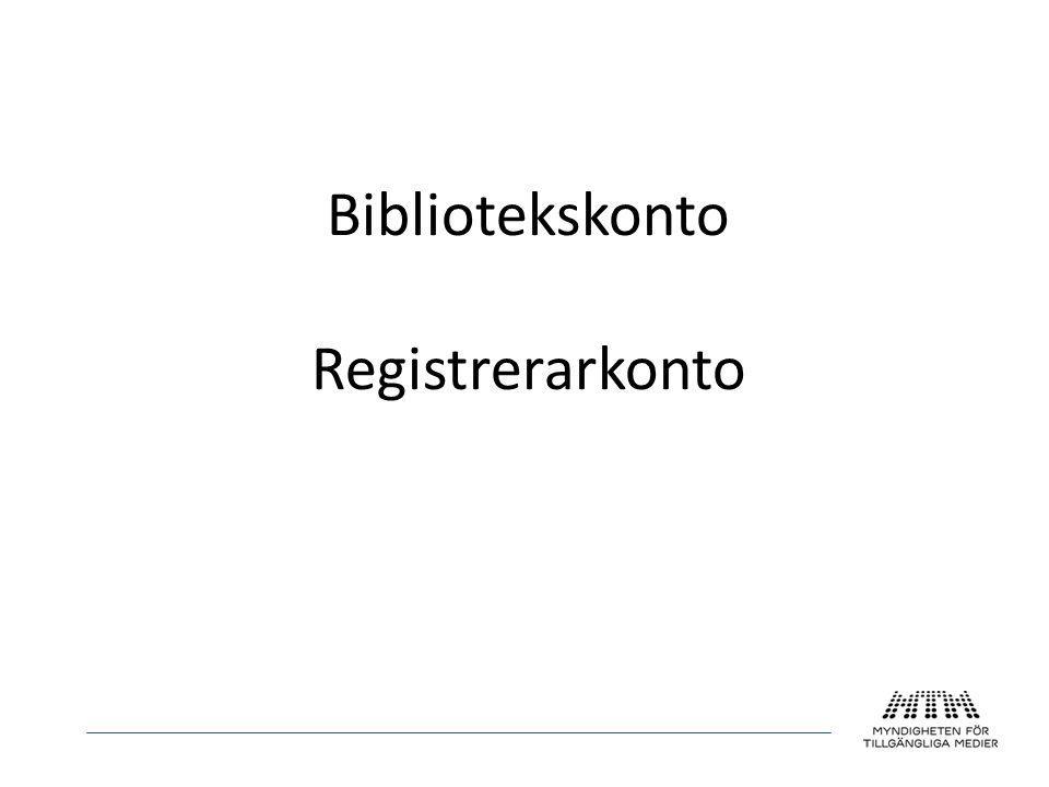 Registrerarkonto • är personligt: det kan finnas flera registrerare på ett bibliotek • används för att skapa konton åt låntagare som vill ladda ner själva • och för att demonstrera hur nedladdning går till