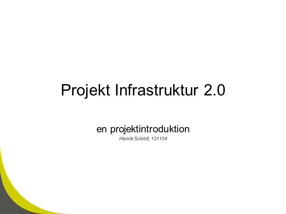 Projekt Infrastruktur 2.0 en projektintroduktion Henrik Schildt, 131104