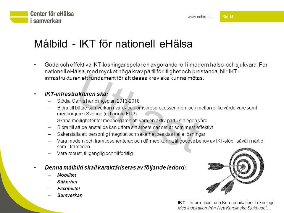 www.cehis.se Sid 14 •Goda och effektiva IKT-lösningar spelar en avgörande roll i modern hälso-och sjukvård. För nationell eHälsa, med mycket höga krav