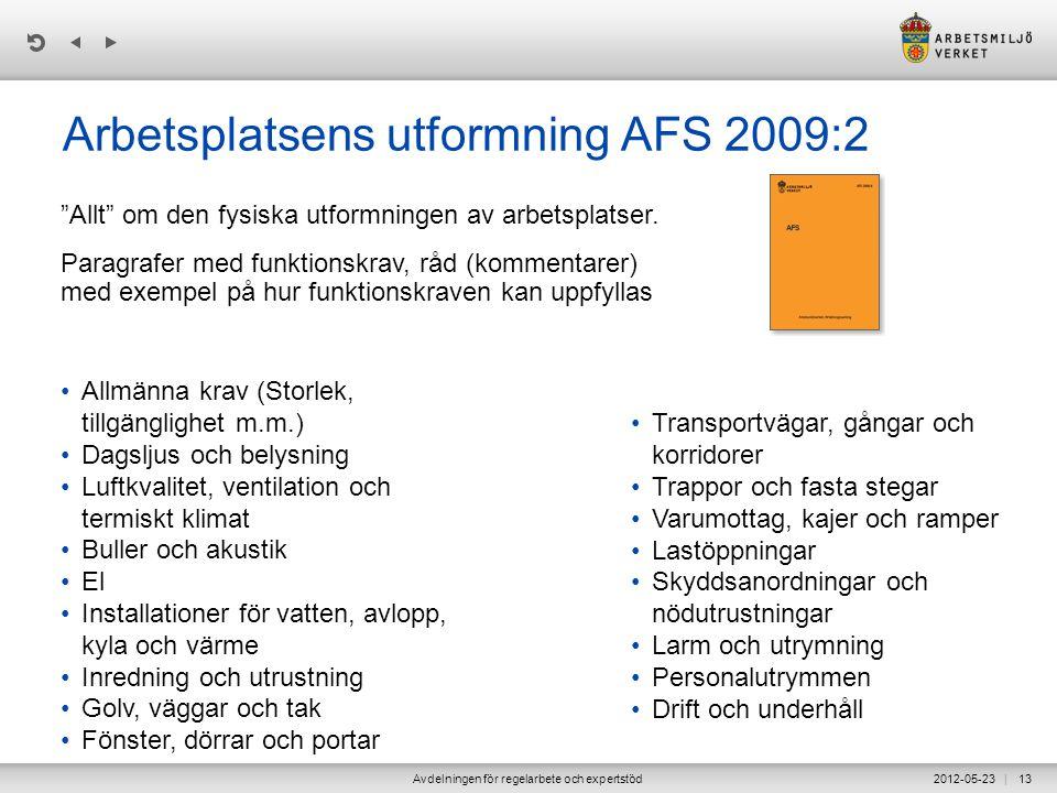 | 2012-05-23Avdelningen för regelarbete och expertstöd13 Arbetsplatsens utformning AFS 2009:2 •Transportvägar, gångar och korridorer •Trappor och fast