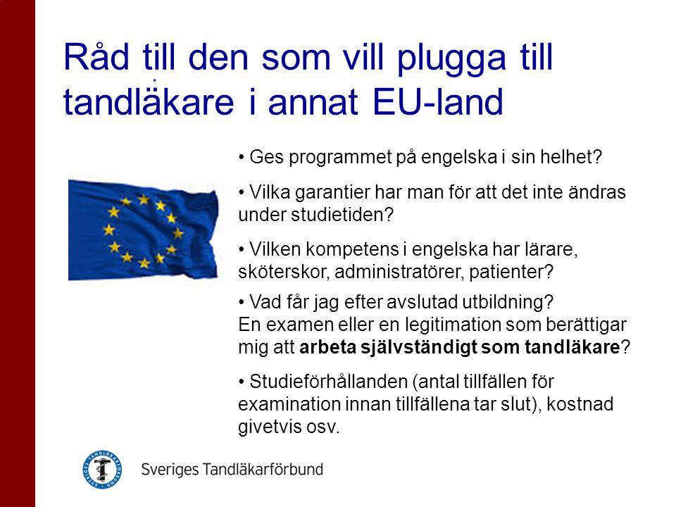 Råd till den som vill plugga till tandläkare i annat EU-land • Ges programmet på engelska i sin helhet? • Vilka garantier har man för att det inte änd
