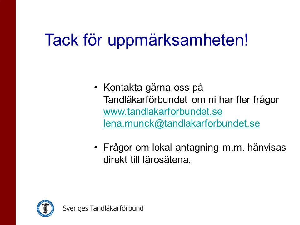 Tack för uppmärksamheten! •Kontakta gärna oss på Tandläkarförbundet om ni har fler frågor www.tandlakarforbundet.se lena.munck@tandlakarforbundet.se w