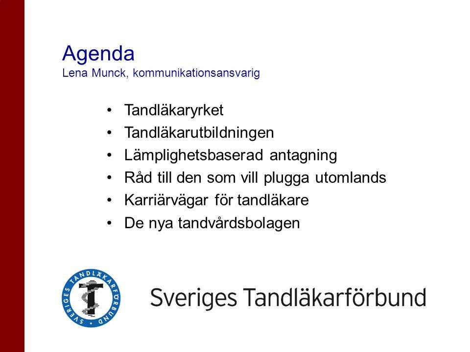 Agenda Lena Munck, kommunikationsansvarig •Tandläkaryrket •Tandläkarutbildningen •Lämplighetsbaserad antagning •Råd till den som vill plugga utomlands