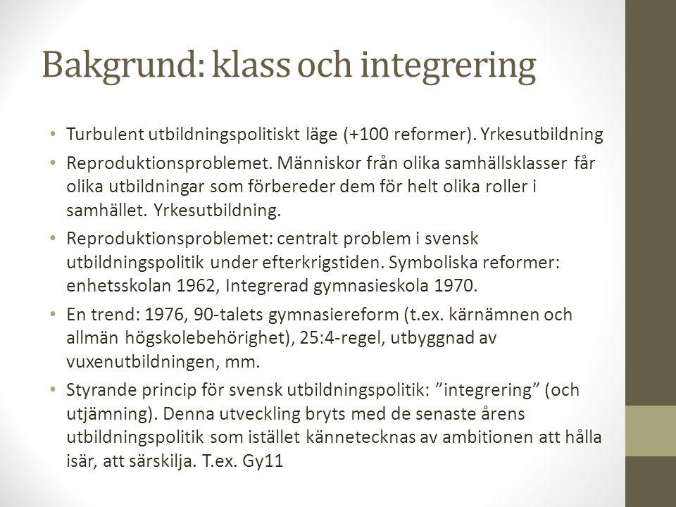 Bakgrund: klass och integrering • Turbulent utbildningspolitiskt läge (+100 reformer). Yrkesutbildning • Reproduktionsproblemet. Människor från olika