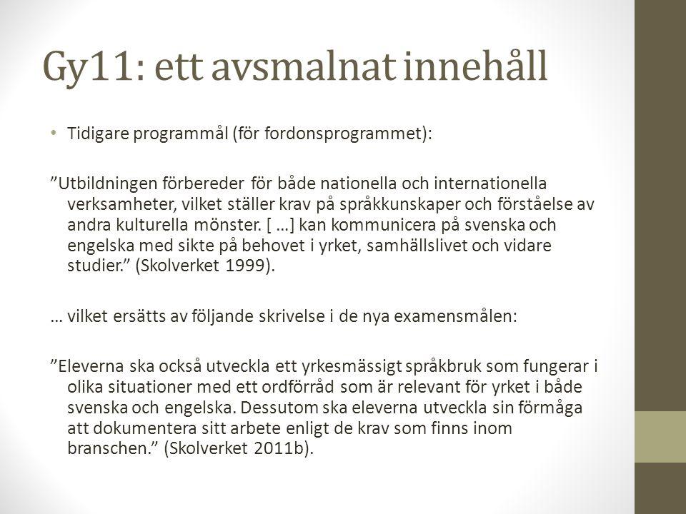 """Gy11: ett avsmalnat innehåll • Tidigare programmål (för fordonsprogrammet): """"Utbildningen förbereder för både nationella och internationella verksamhe"""
