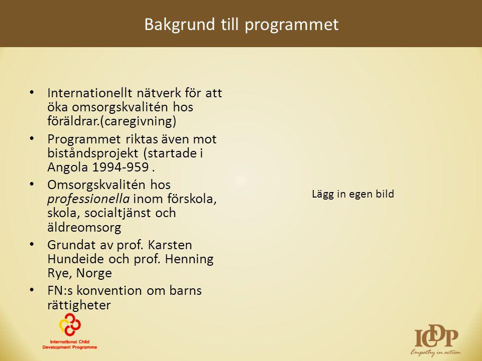 Bakgrund till programmet • Internationellt nätverk för att öka omsorgskvalitén hos föräldrar.(caregivning) • Programmet riktas även mot biståndsprojek