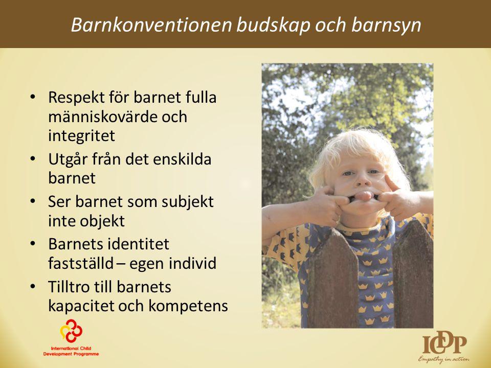 Barnkonventionen budskap och barnsyn • Respekt för barnet fulla människovärde och integritet • Utgår från det enskilda barnet • Ser barnet som subjekt