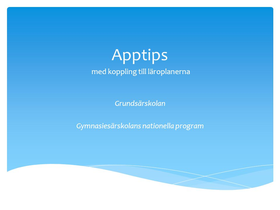 Apptips med koppling till läroplanerna Grundsärskolan Gymnasiesärskolans nationella program