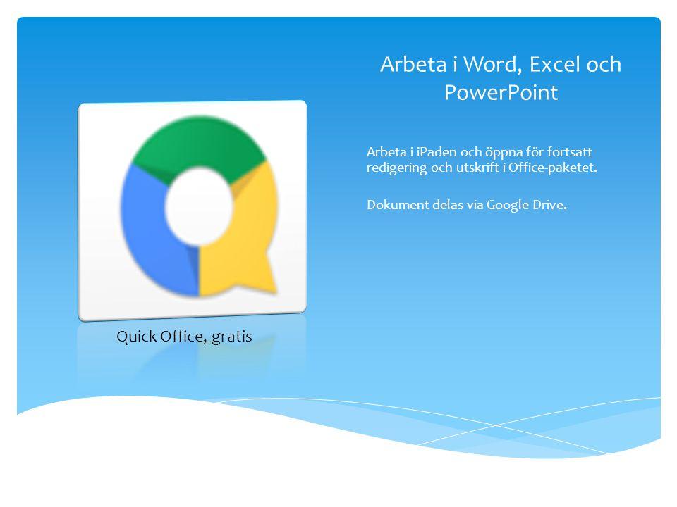 Arbeta i Word, Excel och PowerPoint Arbeta i iPaden och öppna för fortsatt redigering och utskrift i Office-paketet. Dokument delas via Google Drive.