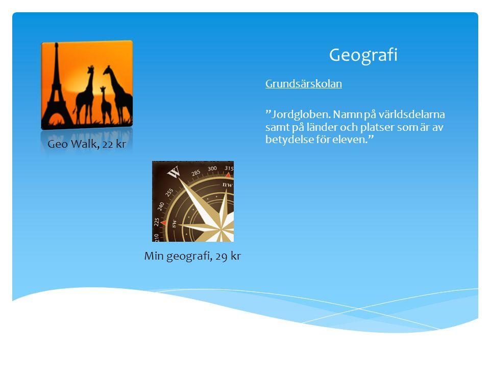 """Geografi Grundsärskolan """"Jordgloben. Namn på världsdelarna samt på länder och platser som är av betydelse för eleven."""" Geo Walk, 22 kr Min geografi, 2"""