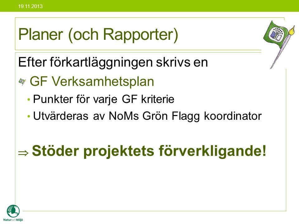Efter förkartläggningen skrivs en GF Verksamhetsplan • Punkter för varje GF kriterie • Utvärderas av NoMs Grön Flagg koordinator  Stöder projektets f