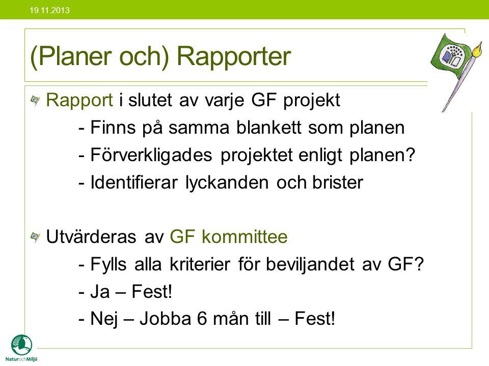 Rapport i slutet av varje GF projekt - Finns på samma blankett som planen - Förverkligades projektet enligt planen? - Identifierar lyckanden och brist