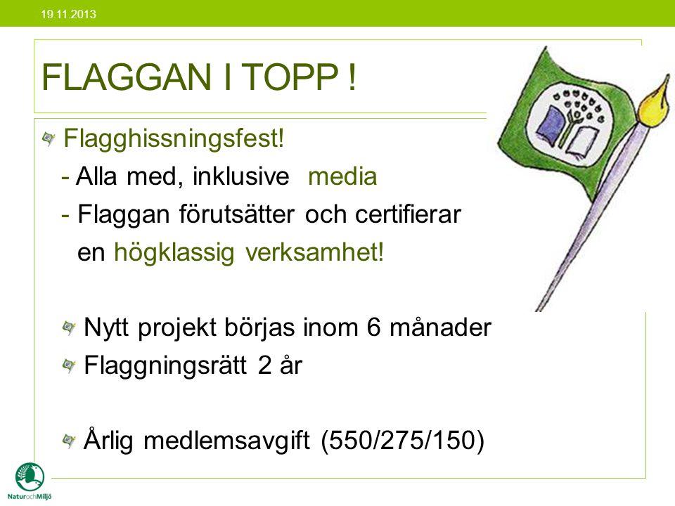 FLAGGAN I TOPP ! Flagghissningsfest! - Alla med, inklusive media - Flaggan förutsätter och certifierar en högklassig verksamhet! Nytt projekt börjas i