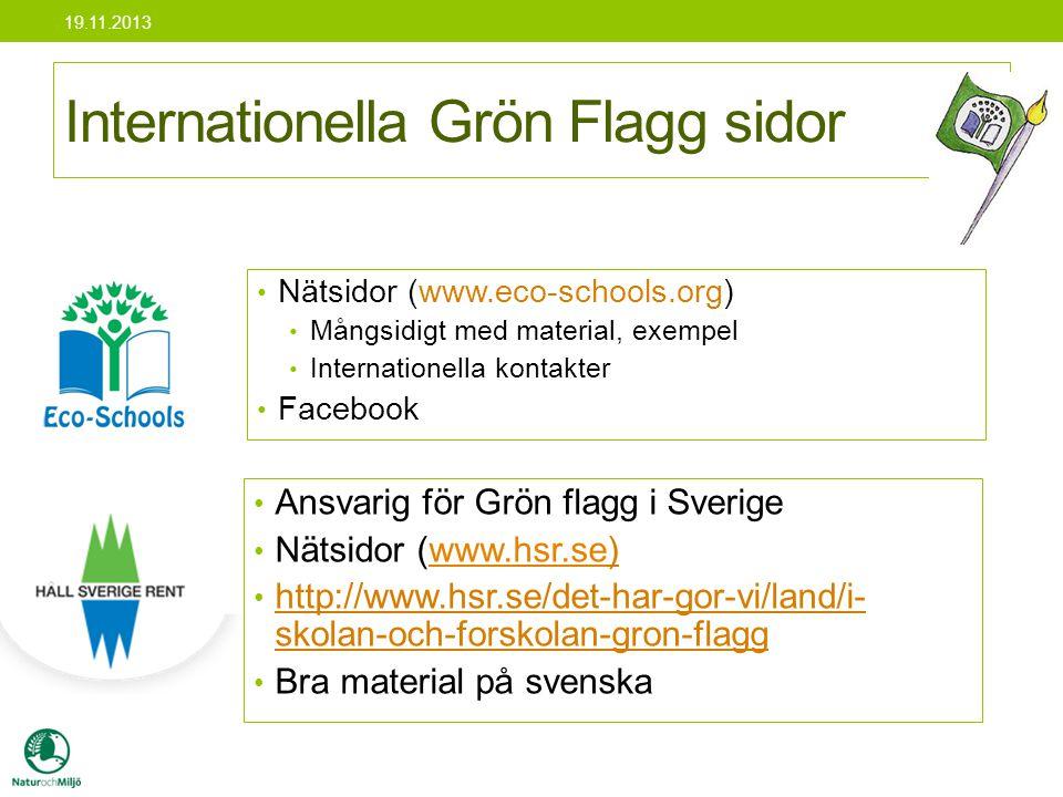 • Ansvarig för Grön flagg i Sverige • Nätsidor (www.hsr.se)www.hsr.se • http://www.hsr.se/det-har-gor-vi/land/i- skolan-och-forskolan-gron-flagg • Bra