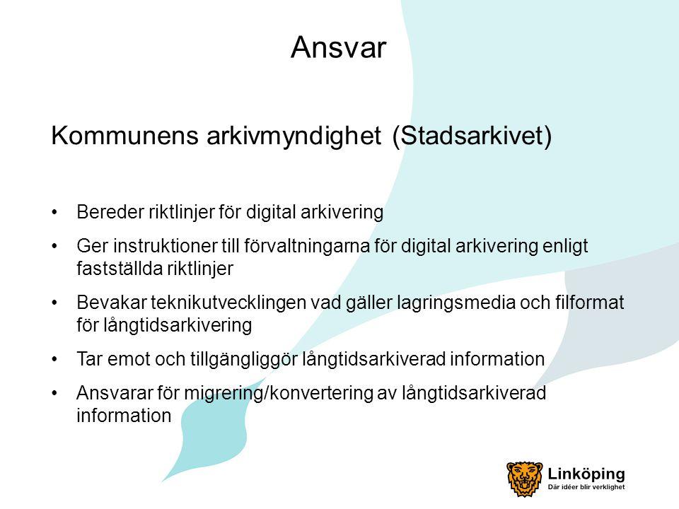 Ansvar Kommunens arkivmyndighet (Stadsarkivet) •Bereder riktlinjer för digital arkivering •Ger instruktioner till förvaltningarna för digital arkiveri