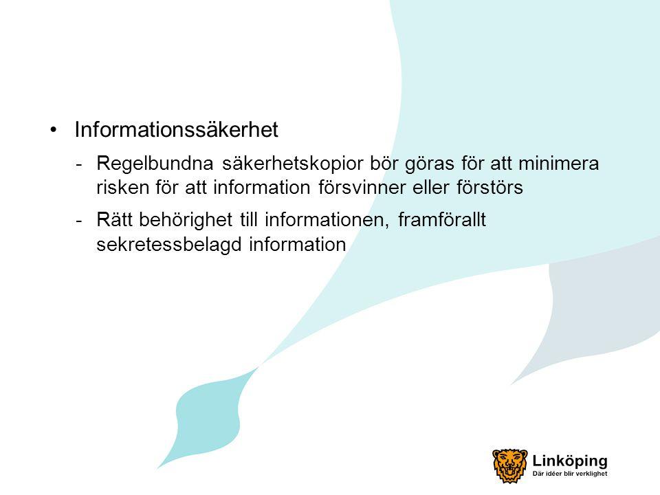 •Informationssäkerhet -Regelbundna säkerhetskopior bör göras för att minimera risken för att information försvinner eller förstörs -Rätt behörighet ti