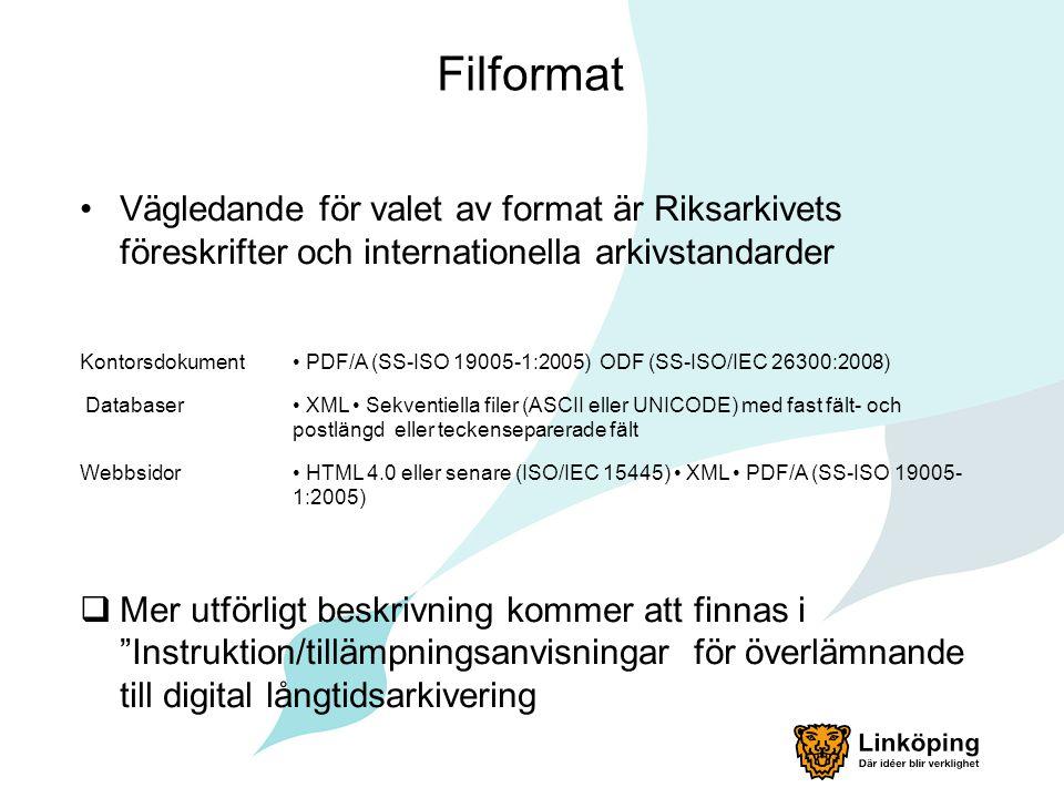 Filformat •Vägledande för valet av format är Riksarkivets föreskrifter och internationella arkivstandarder Kontorsdokument • PDF/A (SS-ISO 19005-1:200