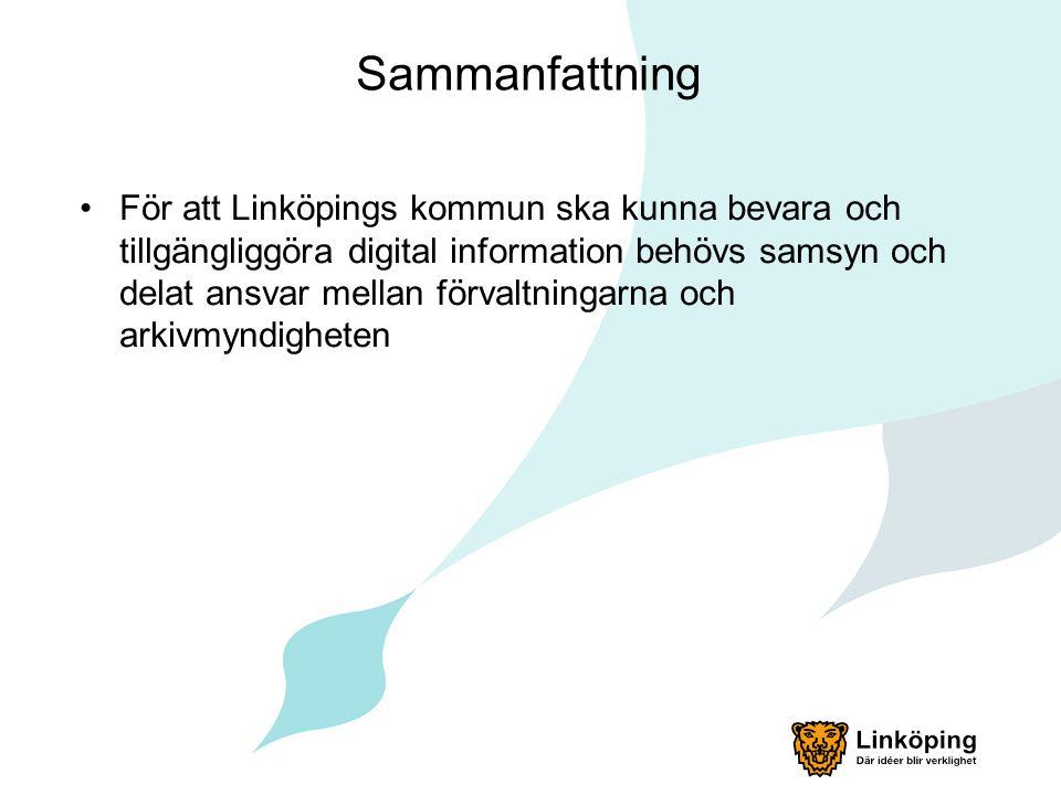 Sammanfattning •För att Linköpings kommun ska kunna bevara och tillgängliggöra digital information behövs samsyn och delat ansvar mellan förvaltningar
