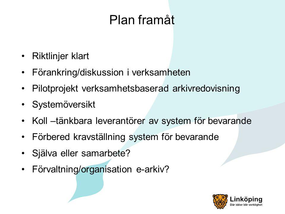 Plan framåt •Riktlinjer klart •Förankring/diskussion i verksamheten •Pilotprojekt verksamhetsbaserad arkivredovisning •Systemöversikt •Koll –tänkbara