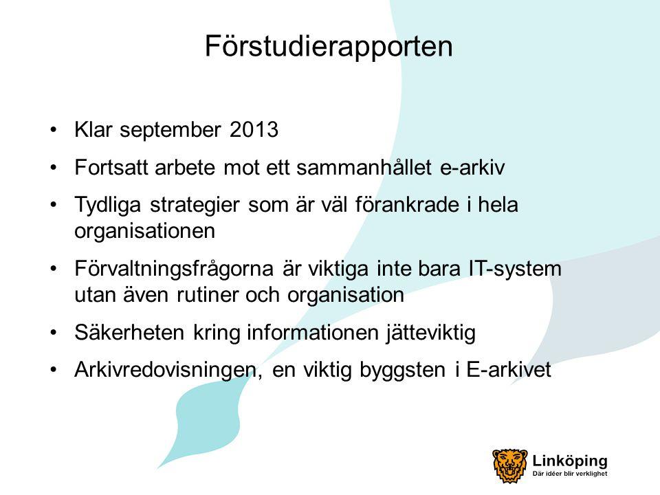 Förstudierapporten •Klar september 2013 •Fortsatt arbete mot ett sammanhållet e-arkiv •Tydliga strategier som är väl förankrade i hela organisationen