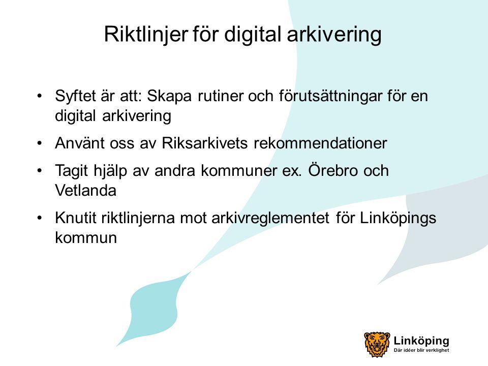 Riktlinjer för digital arkivering •Syftet är att: Skapa rutiner och förutsättningar för en digital arkivering •Använt oss av Riksarkivets rekommendati