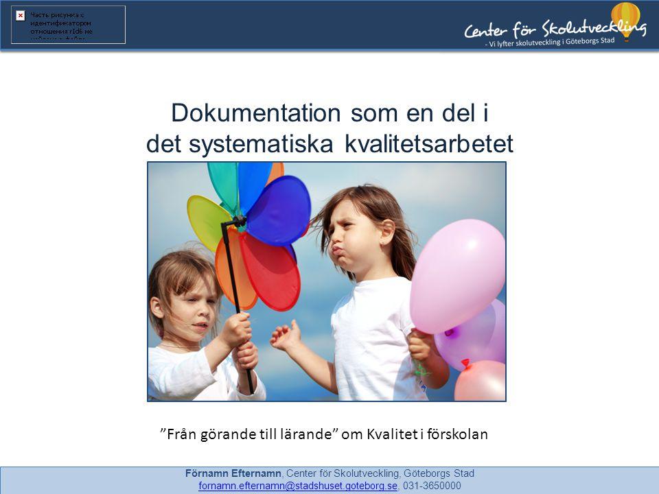 Dokumentation som en del i det systematiska kvalitetsarbetet - Med kursiv underrubrik Förnamn Efternamn, Center för Skolutveckling, Göteborgs Stad for